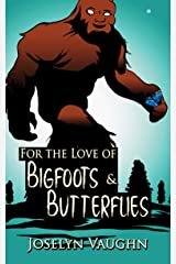 For the Love of Bigfoots and Butterflies Kindle Edition