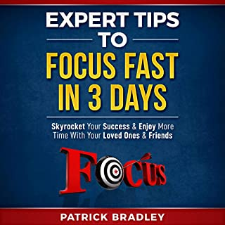 Expert Tips to Focus Fast in 3 Days: Skyrocket Your Success and Enjoy More Time With Your Loved Ones and Friends