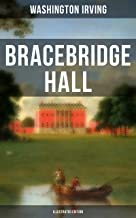 BRACEBRIDGE HALL (Illustrated Edition): A Satirical Novel from the Author of The Legend of Sleepy Hollow, Rip Van Winkle, Letters of Jonathan Oldstyle, A History of New York & Tales of the Alhambra