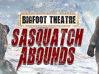 Bigfoot Theatre: Sasquatch Abounds