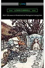 Alice's Adventures in Wonderland and Through the Looking-Glass (with the complete original illustrations by John Tenniel) Kindle Edition