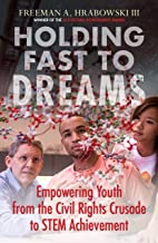 Holding Fast to Dreams: Empowering Youth from the Civil Rights Crusade to STEM Achievement (Race, Education, and Democracy)