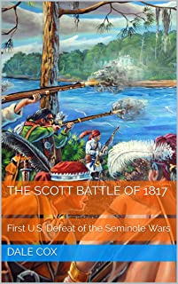 The Scott Battle of 1817: First U.S. Defeat of the Seminole Wars
