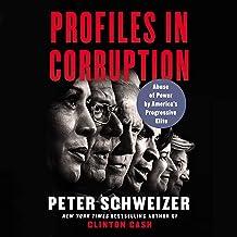 Profiles in Corruption: Abuse of Power by America's Progressive Elite