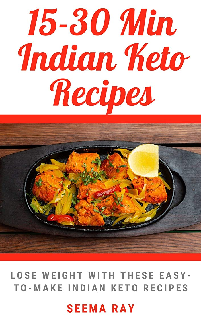 15-30 Minutes Keto Indian Recipes: Lose Weight By Eating these 15 min Home made Healthy but yummy Indian Keto Dishes Without Killing Your Taste Buds! Weight ... Indian Keto Recipes! (English Edition)