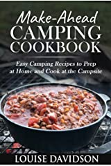 Make-Ahead Camping Cookbook: Easy Camping Recipes to Prep at Home and Cook at the Campsite (Camp Cooking) Kindle Edition