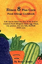 Elimin 8 Plus Corn Food Allergy Cookbook Life can be delicious, free of the 8 most common food allergens: dairy, egg, wheat, soy, peanut, tree nut, fish, shellfish AND corn