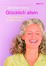 Glücklich allein: Ohne Partner in die reifen Jahre (German Edition)