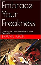 Embrace Your Freakness: Creating the Life for Which You Were Designed