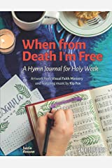 When from Death I'm Free: A Hymn Journal for Holy Week (Hymn Journals for Following Jesus) Paperback