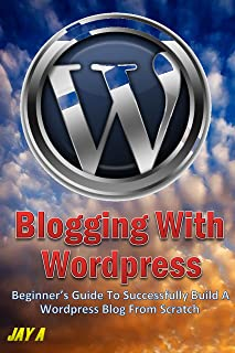 Blogging With Wordpress: A Beginner's Guide To Successfully Build A Wordpress Blog From Scratch (Mastering Wordpress Book 1) (English Edition)