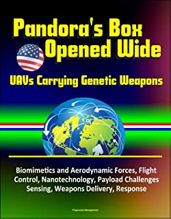 Pandora's Box Opened Wide: UAVs Carrying Genetic Weapons - Biomimetics and Aerodynamic Forces, Flight Control, Nanotechnology, Payload Challenges, Sensing, Weapons Delivery, Response