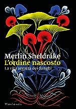L'ordine nascosto: La vita segreta dei funghi (Italian Edition)