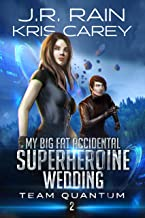 My Big Fat Accidental Superheroine Wedding (Team Quantum Book 2)