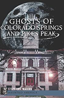 Ghosts of Colorado Springs and Pikes Peak (Haunted America)
