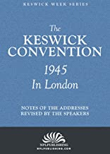 The Keswick Convention 1945 in London: Notes and Addresses Revised By The Speakers (The Keswick Week)