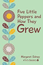 Five Little Peppers and How They Grew (Xist Classics)