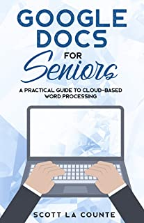 Google Docs for Seniors: A Practical Guide to Cloud-Based Word Processing