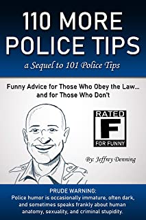 110 More Police Tips: Funny Advice for Those Who Obey the Law ... and for Those Who Don't