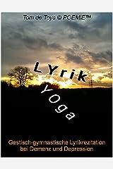 Lyrikyoga: Gestisch-gymnastische Lyrikrezitation bei Demenz und Depression Kindle Ausgabe