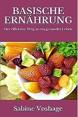 Basische Ernährung: Der effektive Weg in ein gesundes Leben - überarbeitete und erweiterte Neuauflage - Kindle Ausgabe