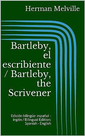 Bartleby, el escribiente / Bartleby, the Scrivener: Edición bilingüe: español - inglés / Bilingual Edition: Spanish - English (Spanish Edition)