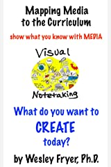 Visual Notetaking: show what you know with media (Mapping Media to the Curriculum Book 5) Kindle Edition