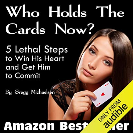 Amazon com: Who Holds the Cards Now?: 5 Lethal Steps to Win His