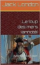 Le loup des mers (annoté): Aventures en mer (French Edition)