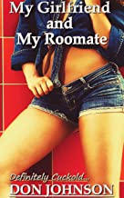 My Girlfriend and My Roommate : Cheating Girlfriend Cuckold Erotica For Men With Explicit Sex (Definitely Cuckold Book 6)