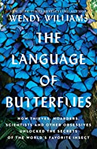 The Language of Butterflies: How Thieves, Hoarders, Scientists, and Other Obsessives Unlocked the Secrets of the World's F...