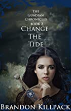 Change The Tide (The Guardian Chronicles Book 2)