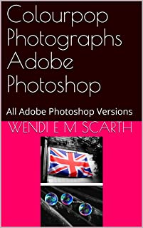 Colourpop Photographs Adobe Photoshop: All Adobe Photoshop Versions (Adobe Photoshop Made Easy Book 340)