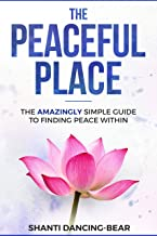 The Peaceful Place: The AMAZINGLY Simple Guide to Finding Peace Within