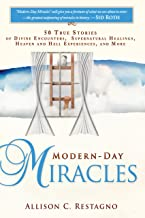 Modern-Day Miracles: 50 True Miracle Stories of Divine Encounters, Supernatural Healings, Heaven and Hell Experiences and