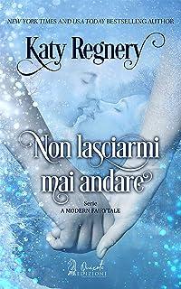 Non lasciarmi mai andare (A modern fairytale Vol. 2) (Italian Edition)