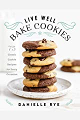 Live Well Bake Cookies: 75 Classic Cookie Recipes for Every Occasion Kindle Edition