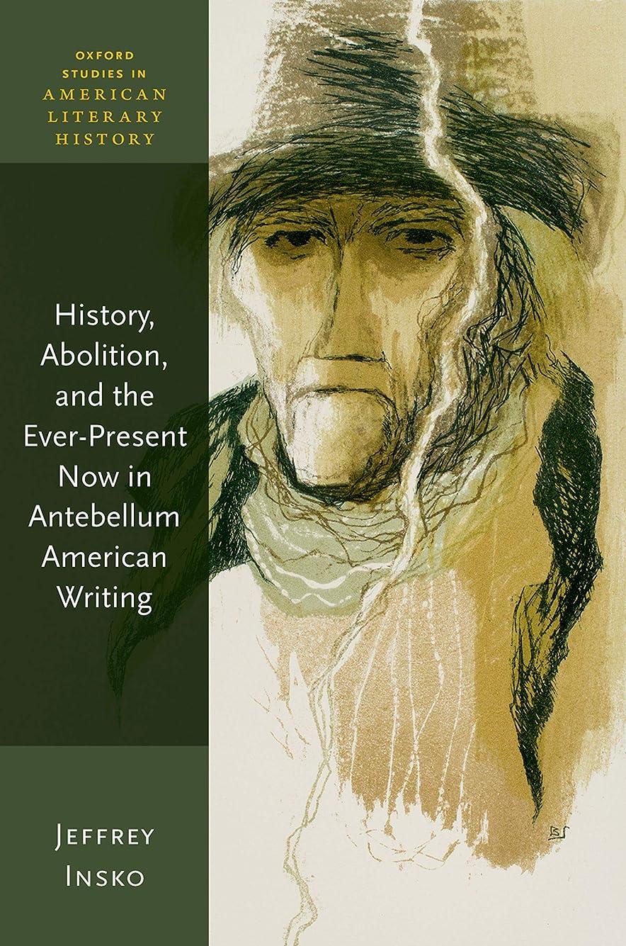 遺伝子連邦ルビーHistory, Abolition, and the Ever-Present Now in Antebellum American Writing (Oxford Studies in American Literary History) (English Edition)