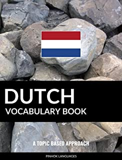 Dutch Vocabulary Book: A Topic Based Approach (Dutch Edition)