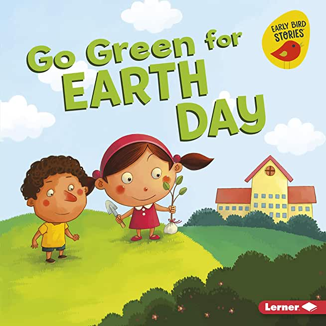 Go Green for Earth Day (Go Green (Early Bird Stories ™)) (English Edition)