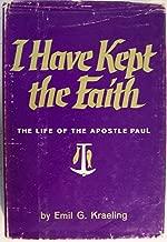 I have kept the faith;: The life of the apostle Paul,
