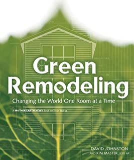 Green Remodeling: Changing the World One Room at a Time (Mother Earth News Wiser Living Series Book 9)
