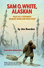 Sam O. White, Alaskan: Tales of a Legendary Wildlife Agent and Bush Pilot