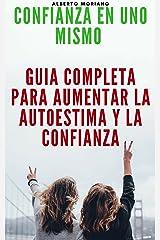 CONFIANZA EN UNO MISMO: GUIA COMPLETA PARA AUMENTAR LA AUTOESTIMA Y LA CONFIANZA (AUTOAYUDA Y SUPERACIÓN PERSONAL nº 20) Edición Kindle