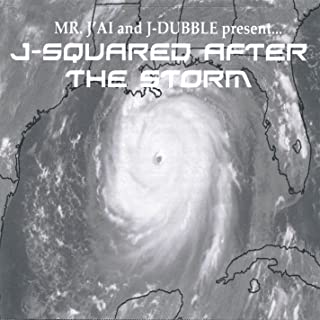 Mr. J'ai and J-Dubble Present...J-Squared After the Storm (Mixtape)