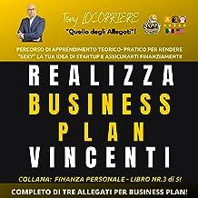 Realizza Business Plan Vincenti: Percorso di apprendimento Teorico-Pratico per rendere sexy la tua idea di Stratup e assic...