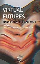 Virtual Futures: Near-Future Fictions vol. 1