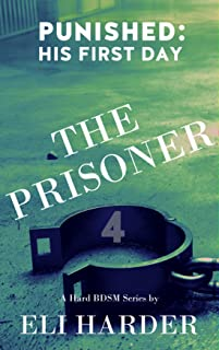 The Prisoner Punished: His First Day: A Hard BDSM Series