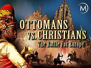 Ottomans vs Christians: The Battle for Europe