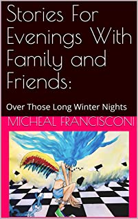 Stories For Evenings With Family and Friends:: Over Those Long Winter Nights (English Edition)